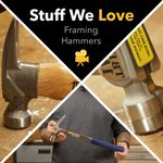 Stuff We Love: 3 Distinctly Different Framing Hammers