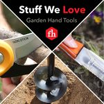 Stuff We Love: Garden Hand Tools