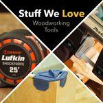 Stuff We Love: Woodworking Tools