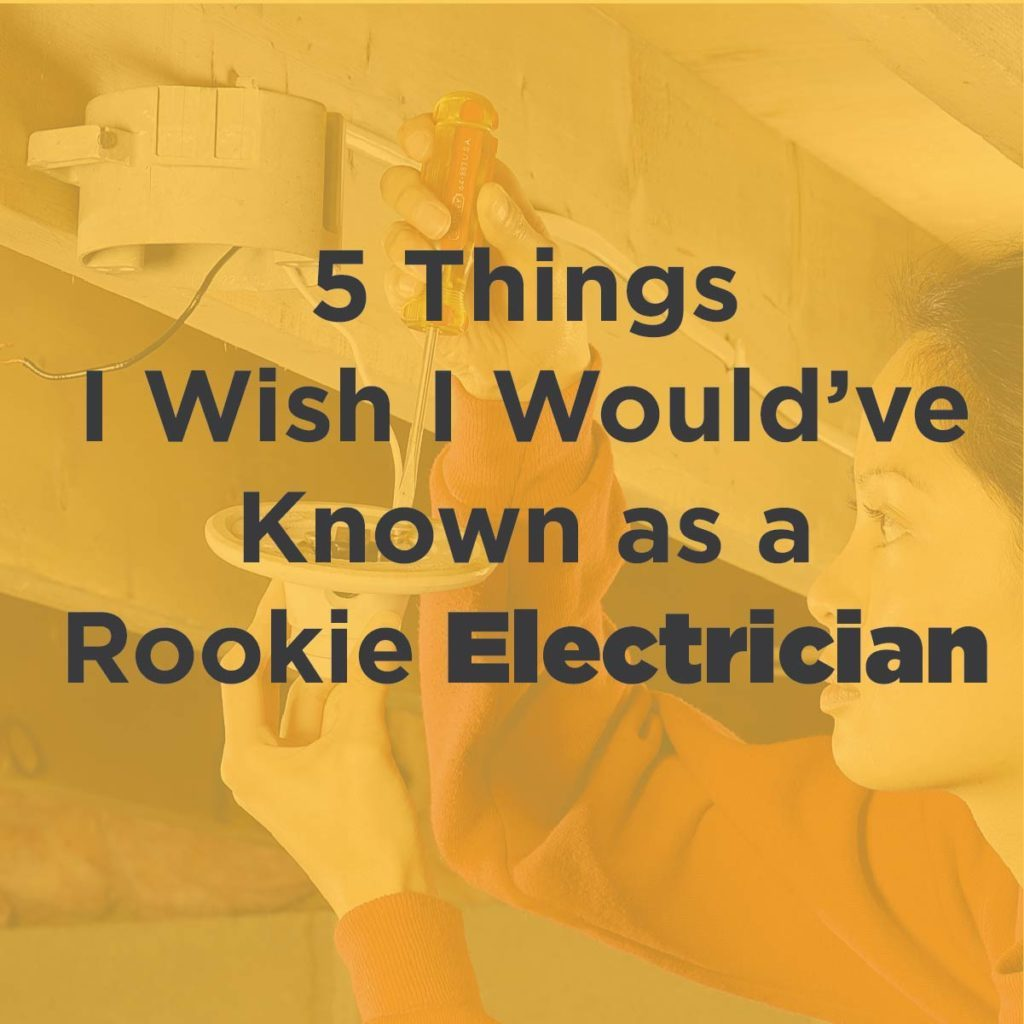 5 Things I Wish I Would've Known as a Rookie Electrician