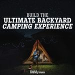 Build The Ultimate Backyard Camping Experience